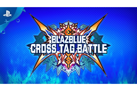 BlazBlue Cross Tag Battle - PSX 2017 Trailer | PS4 - YouTube