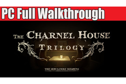 The Charnel House Trilogy Full Game Walkthrough - YouTube