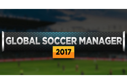 Global Soccer Manager 2017 - Game | GameGrin