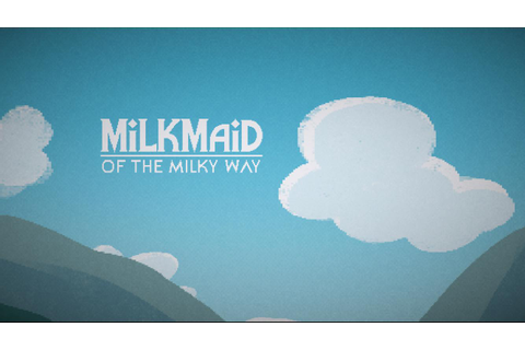 Milkmaid of the Milky Way: A cute adventure game that's ...