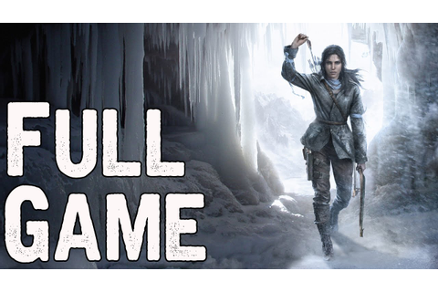 Rise of the Tomb Raider Full Game Walkthrough No ...