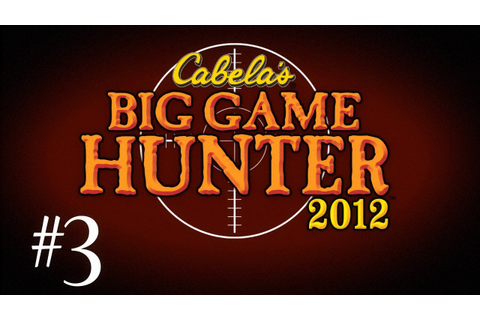 Cabelas Big Game Hunter 2012 w/ Kootra Part 3 - YouTube