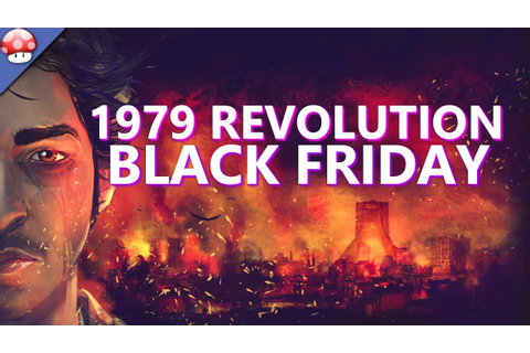 1979 Revolution: Black Friday Gameplay Walkthrough Part 1 ...