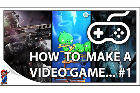 How To Make Video Games - #1 An Introduction To Game ...