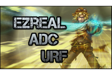 League of Legends | Ultra-Rapid Fire | Ezreal ADC - Full ...