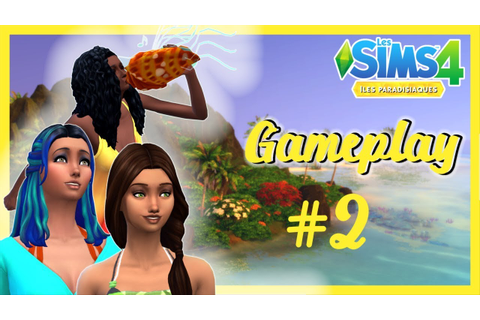 GAMEPLAY #2 ILES PARADISIAQUES Les Sims 4 - YouTube