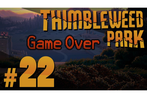 Thimbleweed Park - Game Over - PART #22 - YouTube