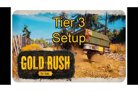 Gold Rush: The Game - Tutorial Tier 3 Setup & Help - YouTube