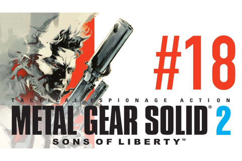 METAL GEAR SOLID 2: SONS OF LIBERTY (Episode 18) - YouTube