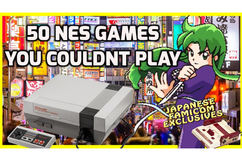 Top 50 NES Games You Couldn't Play - Good Japanese ...