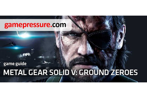 Metal Gear Solid V: Ground Zeroes Game Guide & Walkthrough