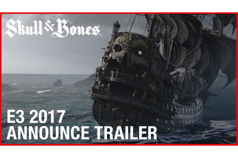 Skull and Bones: E3 2017 Cinematic Announcement Trailer ...