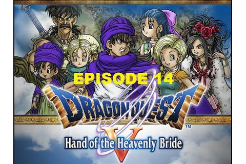 Let's play Dragon quest la fiancée celeste - episode 14 ...