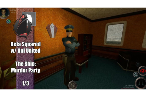 Beta Squared w/ Uni United | 1/3 | The Ship: Murder Party ...