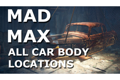 Mad Max - All Car Bodys locations - YouTube