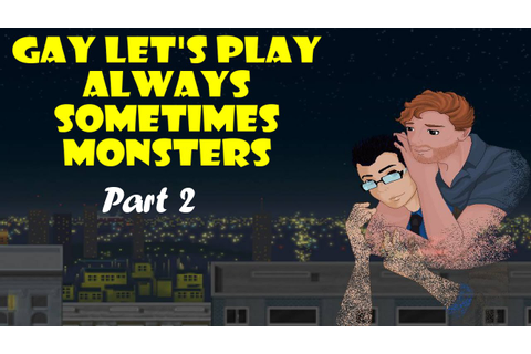 Gay Let's Play Always Sometimes Monsters (Blind) - Part 2 ...