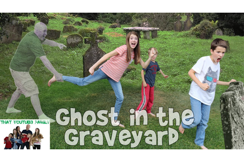 GHOST IN THE GRAVEYARD GAME / That YouTub3 Family - YouTube