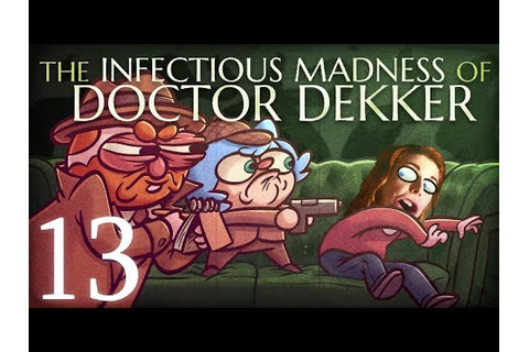 The Infectious Madness of Doctor Dekker w/ Dodger [Part 13 ...