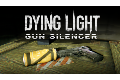 Dying Light Content Drop #2 Adds Gun Silencer for Stealthy ...