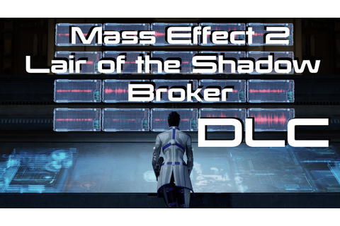 Lair of the Shadow Broker (DLC) - Mass Effect 2 [1080p ...