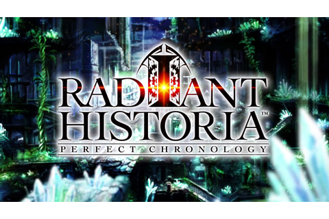 RADIANT HISTORIA: PERFECT CHRONOLOGY - GAME TRAILER - YouTube