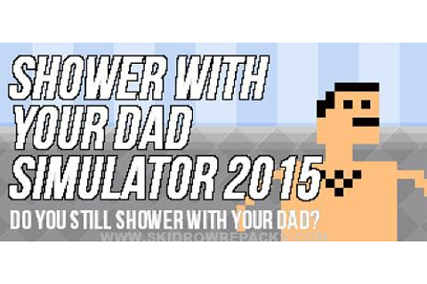 Shower With Your Dad Simulator 2015: Do You Still Shower ...