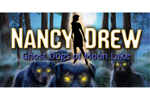 Nancy Drew - Ghost Dogs of Moon Lake | GameHouse