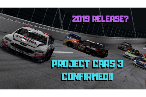 PROJECT CARS 3 CONFIRMED!! 2019 RELEASE? - YouTube