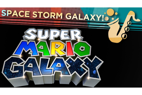 "Space Storm Galaxy (From ""Super Mario Galaxy"") Saxophone ..."