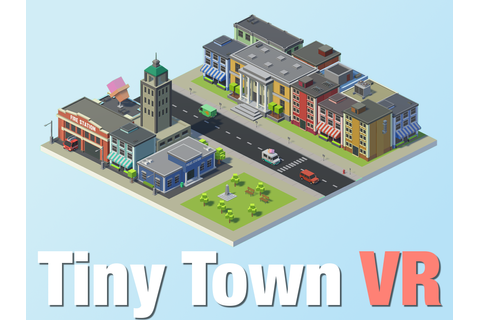 Tiny Town VR Windows game - Indie DB