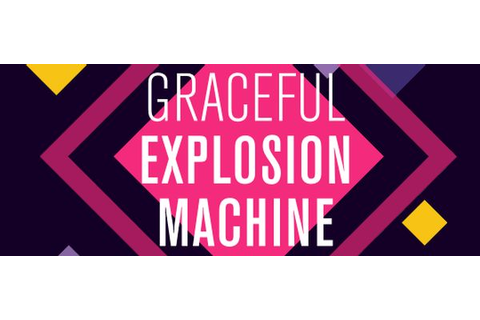 Graceful Explosion Machine | Warp Zoned