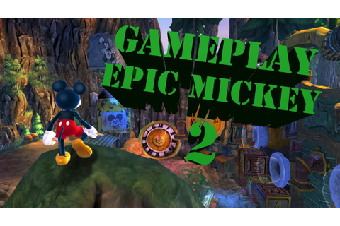 "- GAMEPLAY - Epic Mickey 2 ""Le Retour Des Héros"" Xbox 360 ..."