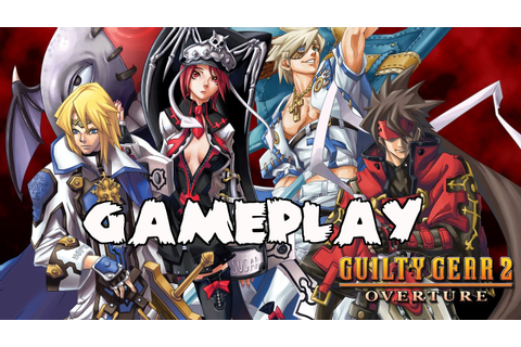 Guilty Gear 2 Overture Gameplay [PC 1080p] - YouTube