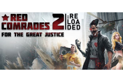 Red Comrades 2: For the Great Justice Reloaded Free ...