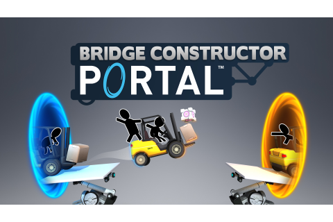 Bridge Constructor Portal is not the Portal game you ...