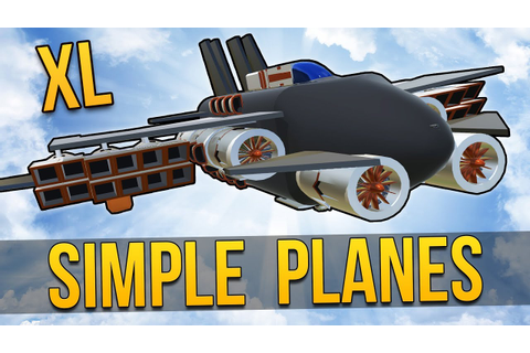 SimplePlanes - USER CREATIONS XL ★ Let's Play SimplePlanes ...