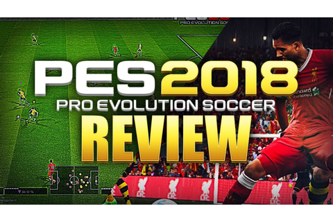 PRO EVOLUTION SOCCER 2018 REVIEW! --- GAMEPLAY, GAME MODES ...