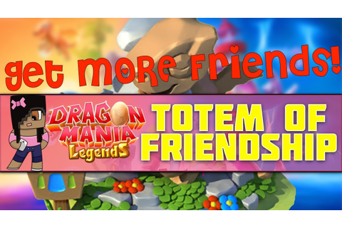 Get More Friends | Totem of Friendship Tips | Dragon Mania ...