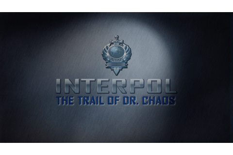 Interpol: The Trail of Dr. Chaos News, Achievements ...