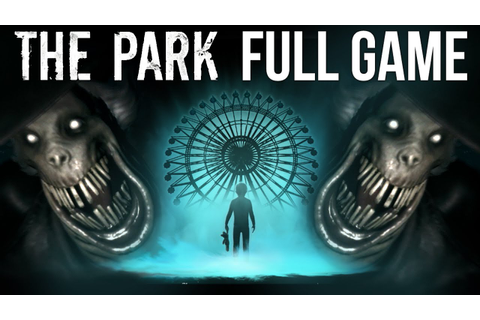 The Park - Full Game w/ Ending - A WALK IN THE PARK | The ...