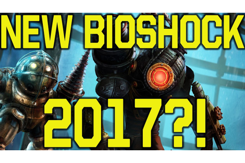 New Bioshock Game IN 2017?! (Bioshock 2017 - Next Bioshock ...