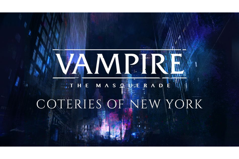 Vampire: The Masquerade - Coteries of New York announced ...