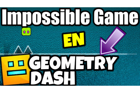 ¡THE IMPOSSIBLE GAME EN GEOMETRY DASH! | MiKha - YouTube