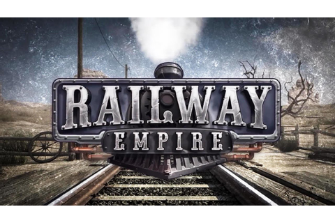 RAILWAY EMPIRE - Gameplay Trailer - New Tycoon Strategy ...