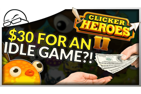 Clicker Heroes 2 is 30 dollars?! - How much would you pay ...