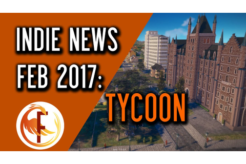 Indie Game News: Tycoon News February 2017 - YouTube