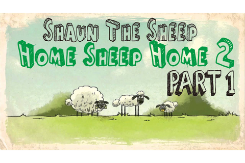 Shaun The Sheep Games - Home Sheep Home 2 (Part 1) - YouTube