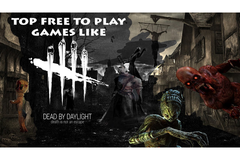 Top Free to Play Games like Dead by Daylight - YouTube