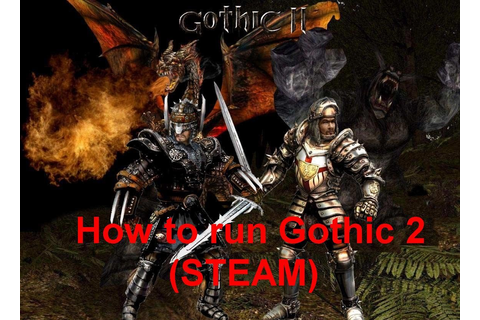 How to run Gothic 2 Gold Edition (STEAM) [Gothic II ...