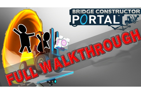 Bridge Constructor Portal * FULL GAME WALKTHROUGH GAMEPLAY ...